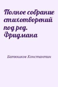 Батюшков Константин - Полное собрание стихотворений под ред. Фридмана