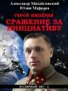 Михайловский Александр, Маркова Юлия - Герой империи. Сражение за инициативу